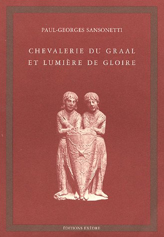 Chevalerie du Graal et lumière de gloire par Paul-Georges Sansonetti