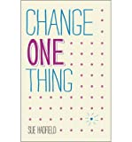 [(Change One Thing!: Make One Change and Embrace a Happier, More Successful You)] [ By (author) Sue Hadfield ] [February
