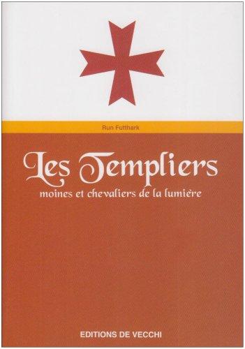 Les Templiers : Moines et chevaliers de la lumière