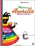 Princess Arabella Mixes Colours by Mylo Freeman (2016-04-01)