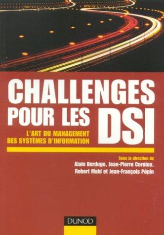 Challenges pour les DSI : L'art du management des systèmes d'information par Alain Berdugo, Jean-Pierre Corniou, Robert Mahl, Jean-François Pépin, Collectif