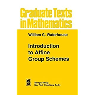 Introduction to Affine Group Schemes (Graduate Texts in Mathematics Book 66)