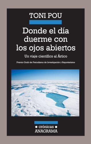 Descargar Libro Donde el día duerme con los ojos abiertos: Un viaje científico al Ártico (Crónicas) de Toni Pou