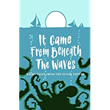 It Came From Beneath the Waves: Weird Tales from the Ocean Depths