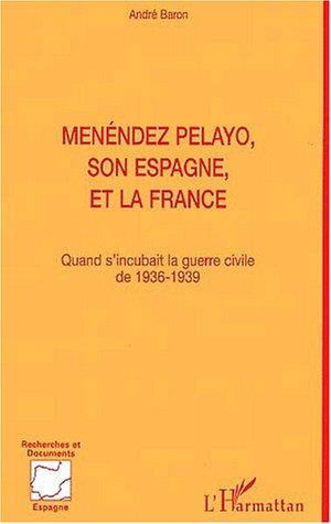 Menendez pelayo son espagneet la France quand s'incubait la guerre civile de 1936 par André Baron