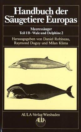Handbuch der Säugetiere Europas, 6 Bde. in Tl.-Bdn. u. 1 Supplementbd., Bd.6/1B, Meeressäuger