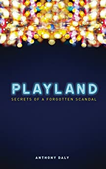 Playland: Secrets of a forgotten scandal by [Daly, Anthony]