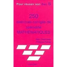 250 Exercices corrigés de spécialité Mathématiques : Pour réussir son Bac S
