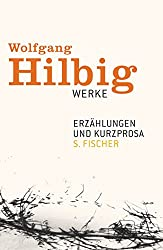 Erzählungen und Kurzprosa (Wolfgang Hilbig, Werke in sieben Bänden)