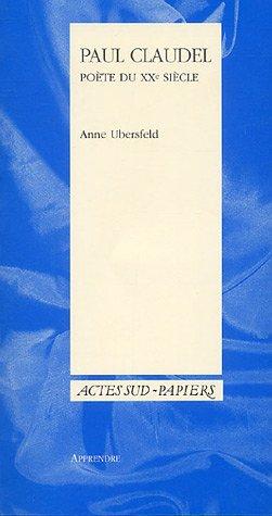 Paul Claudel, poète du XXe siècle par Anne Ubersfeld
