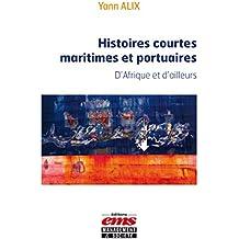 Histoires courtes maritimes et portuaires: D'Afrique et d'ailleurs