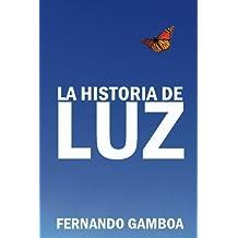 La historia de Luz: Basada en hechos reales. (Spanish Edition) by Fernando Gamboa Gonzalez (2012-11-22)