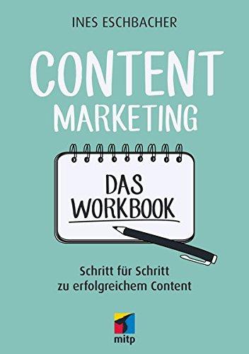 Content Marketing - Das Workbook: Schritt für Schritt zu erfolgreichem Content (mitp Business)