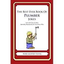 The Best Ever Book of Plumber Jokes: Lots and Lots of Jokes Specially Repurposed for You-Know-Who by Mark Geoffrey Young (2012-07-02)