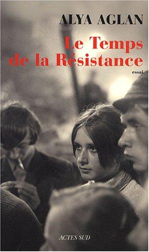 Le Temps de la Résistance par Alya Aglan