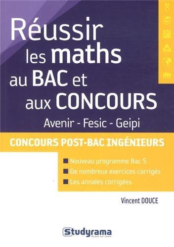 Réussir les maths au Bac et aux concours : Avenir, Fesic, Geipi, Concours post-Bac ingénieurs