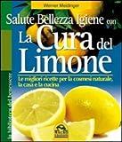 Scarica Libro La cura del limone Le migliori ricette per la cosmesi naturale la casa e la cucina (PDF,EPUB,MOBI) Online Italiano Gratis