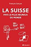 La Suisse, pays le plus heureux du monde (French Edition)