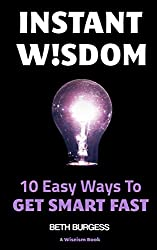 Instant Wisdom: 10 Easy Ways To Get Smart Fast (The Wiseism Series)