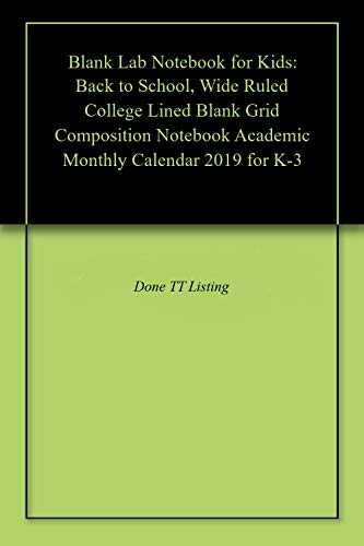 Blank Lab Notebook for Kids: Back to School, Wide Ruled College Lined Blank Grid Composition Notebook Academic Monthly Calendar 2019 for K-3 (English Edition)