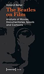 The Beatles on Film: Analysis of Movies, Documentaries, Spoofs and Cartoons by Roland Reiter (2008-08-15)
