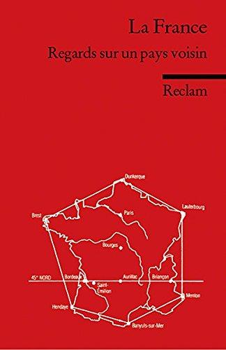 La France - Regards sur un pays voisin: (Fremdsprachentexte) (Reclams Universal-Bibliothek, Band 9068)