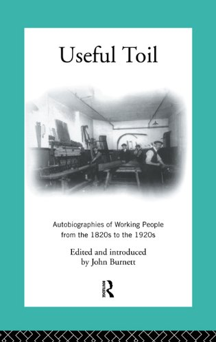 Useful Toil: Autobiographies of Working People from the 1820s to the 1920s (Modern British History)