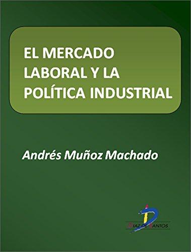 El mercado laboral y la política industrial  (Este capítulo pertenece al libro La política industrial)