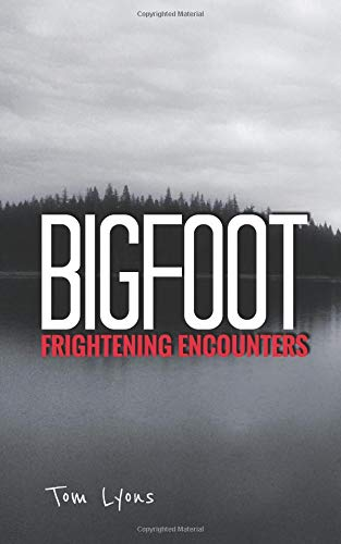Bigfoot Frightening Encounters por Tom Lyons