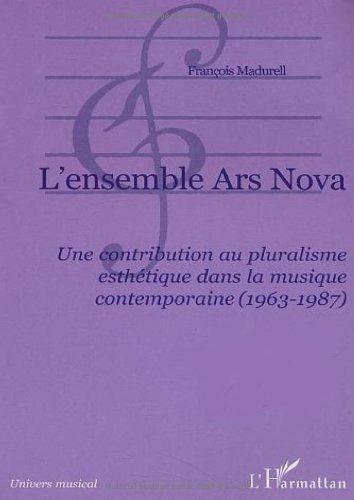 L'ensemble Ars Nova : Une contribution au pluralisme esthétique dans la musique contemporaine (1963-1987)