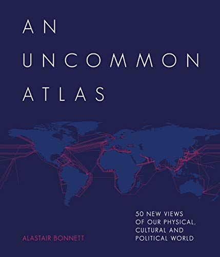 An Uncommon Atlas: 50 new views of our physical, cultural and political world
