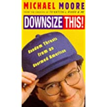 Downsize This by Michael Moore (1997-04-01)