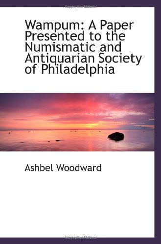 Wampum: A Paper Presented to the Numismatic and Antiquarian Society of Philadelphia