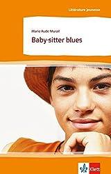 Baby-sitter blues: Schulausgabe für das Niveau B1. Behutsam gekürzt mit Annotationen (Littérature jeunesse)