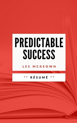 PREDICTABLE SUCCESS: Résumé en français (French Edition)
