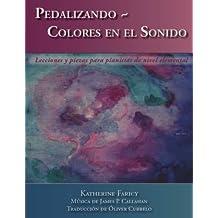 Pedalizando ~ Colores en el Sonido: Lecciones y piezas para pianistas de nivel elemental