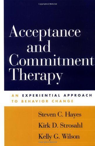 Acceptance and Commitment Therapy: An Experiential Approach to Behavior Change by Steven C. Hayes (2003-07-29)