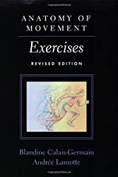 Anatomy of Movement: Exercises (Revised Edition) by Blandine Calais-Germain (2008-05-01)