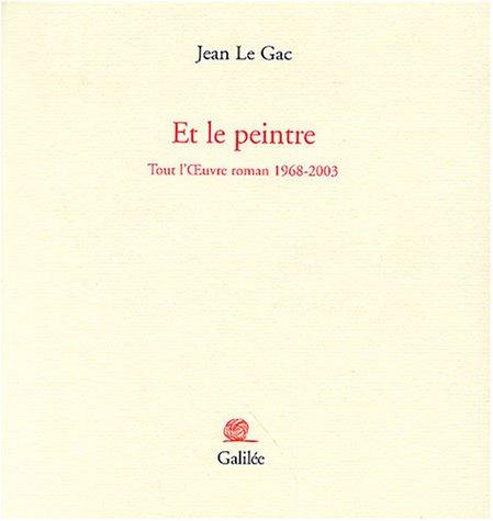 Et le peintre : Tout l'Oeuvre roman 1968-2003