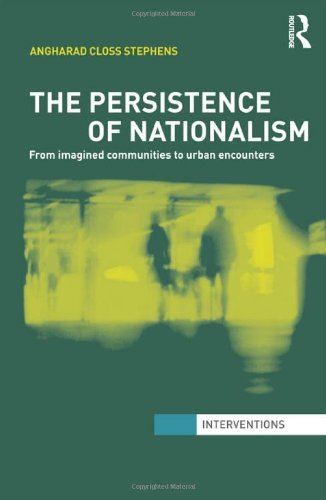 The Persistence of Nationalism: From Imagined Communities to Urban Encounters (Interventions)