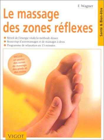 Le massage des zones rflexes : Rveil de l'nergie vitale, la mthode douce, beaucoup d'automassages et de massages  deux, programme de relaxation en 15 minutes