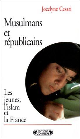 Musulmans et républicains: Les jeunes, l'islam et la France (Les dieux dans la cité)