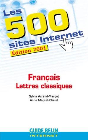 Les 500 sites Internet Français Lettres classiques. Edition 2001