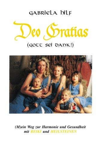 DEO GRATIAS (Gott sei Dank) (M) ein Weg zur Harmonie und Gesundheit mit REIKI und HEILSTEINEN