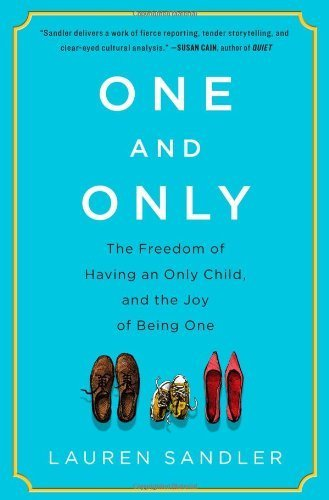 One and Only: The Freedom of Having an Only Child, and the Joy of Being One by Sandler, Lauren (2013) Hardcover