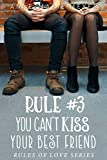 #6: Rule #3: You Can't Kiss Your Best Friend (The Rules of Love)