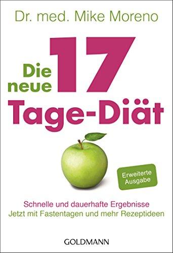 Die neue 17-Tage-Diät: Schnelle und dauerhafte Ergebnisse - Jetzt mit Fastentagen und mehr Rezeptideen -