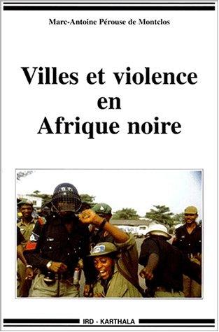 Villes et Violence en Afrique noire par Marc-Antoine Pérouse de Montclos