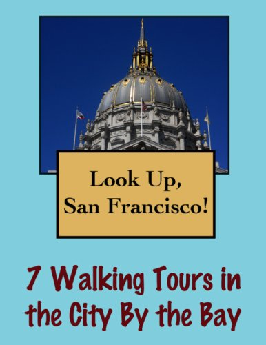 Look Up, San Francisco! 7 Walking Tours in the City By The Bay (Look Up, America!) (English Edition)