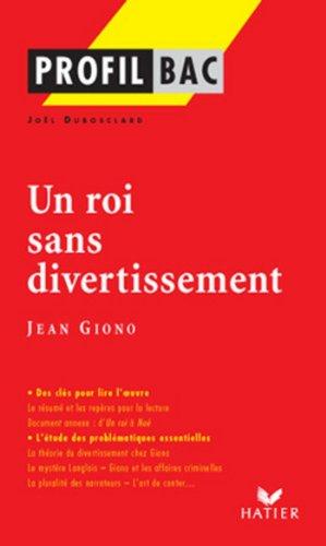 Profil - Giono (Jean) : Un roi sans divertissement : Analyse littéraire de l'oeuvre (Profil d'une Oeuvre t. 105) (French Edition)
